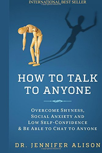 How to Talk to Anyone: Overcome Shyness, Social Anxiety and Low Self-Confidence & Be Able to Chat to Anyone! by Dr Jennifer Alison